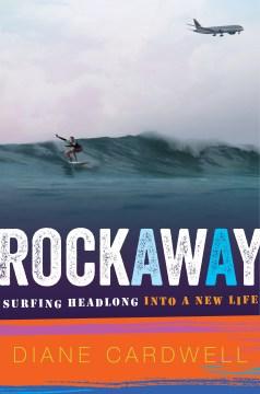 Rockaway : surfing headlong into a new life / Diane Cardwell.