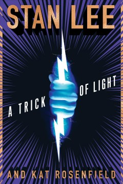A trick of light / Stan Lee and Kat Rosenfield ; created by Stan Lee, Luke Lieberman, and Ryan Silbert  ; introduction by Stan Lee ; afterword by co-creators Luke Lieberman and Ryan Silbert.