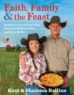 Faith, family & the feast : recipes from the grill, garden, and iron skillet