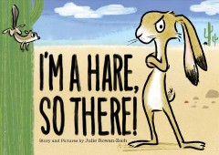 I'm a hare, so there! / written and illustrated   by Julie Rowan-Zoch.