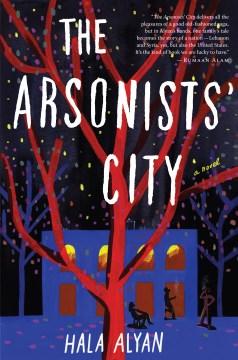 The arsonists' city / Hala Alyan.
