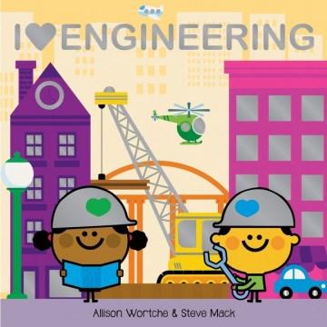 I [heart] engineering / Allison Wortche & Steve Mack.