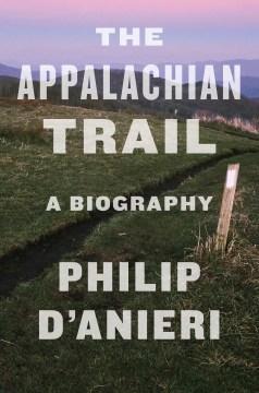 The Appalachian Trail / A Biography