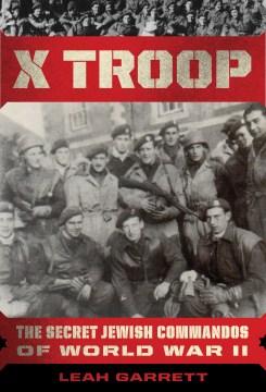 X troop : the secret Jewish commandos of World War II
