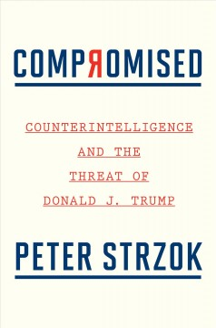 Compromised : Counterintelligence and the Threat of Donald J. Trump