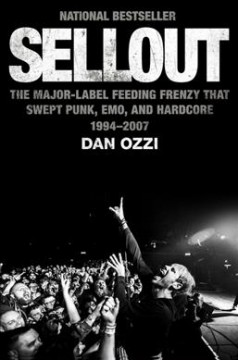 Sellout : the major label feeding frenzy that swept punk, emo, and hardcore (1994-2007)