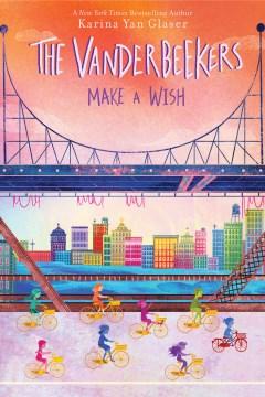 The Vanderbeekers make a wish / by Karina Yan Glaser.