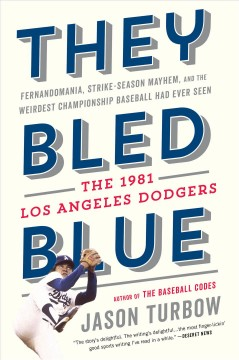 They Bled Blue : Fernandomania, Strike-season Mayhem, and the Weirdest Championship Baseball Had Ever Seen; The 1981 Los Angeles Dodgers