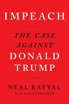Impeach : the case against Donald Trump / Neal Katyal with Sam Koppelman.