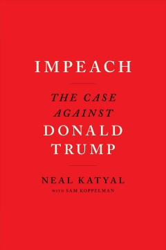 Impeach : The Case Against Donald Trump [electronic resource] / Neal Katyal.
