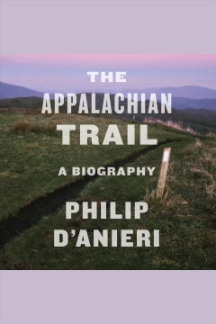 The Appalachian Trail [electronic resource] / Philip D'Anieri.