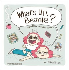 What's up, Beanie? : acutely relatable comics