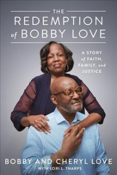 The redemption of Bobby Love : a story of faith, family, and justice / Bobby and Cheryl Love ; with Lori L. Tharps.