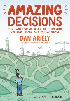 Amazing decisions / The Illustrated Guide to Improving Business Deals and Family Meals