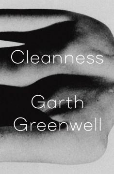 Cleanness / Garth Greenwell.