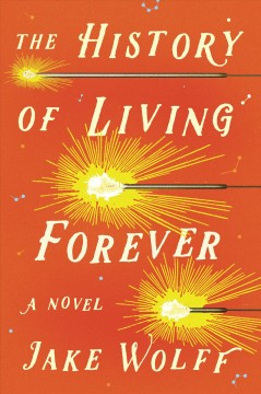 The history of living forever / Jake Wolff.