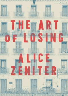 The art of losing / Alice Zeniter ; translated from the French by Frank Wynne.