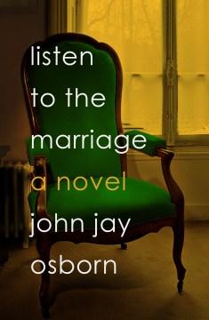 Listen to the marriage / John Jay Osborn.