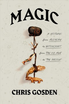 Magic : a history : from alchemy to witchcraft, from the Ice Age to the present