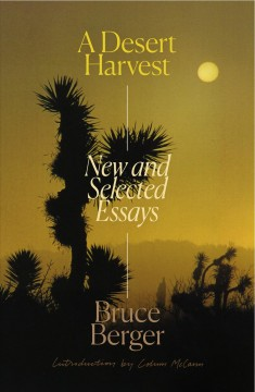 A desert harvest : new and selected essays