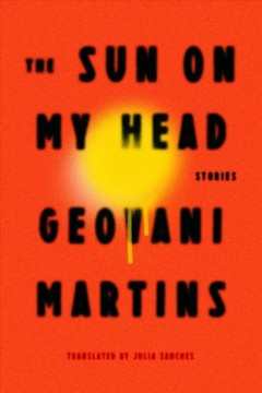 The sun on my head : stories / Geovani Martins ; translated from the Portuguese by Julia Sanches.