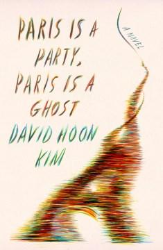 Paris is a party, Paris is a ghost / David Hoon Kim.