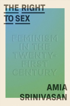The right to sex : feminism in the twenty-first century