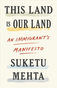 This Land Is Our Land : An Immigrant's Manifesto