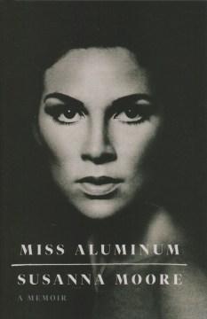 Miss aluminum : a memoir