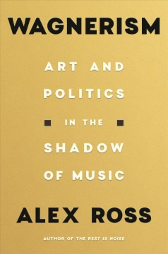 Wagnerism : art and politics in the shadow of music