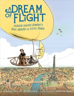 A dream of flight : Alberto Santos-Dumont's airship inventions and race around the Eiffel Tower