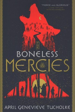 The Boneless Mercies / April Genevieve Tucholke.