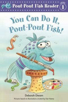 You can do it, Pout-Pout Fish!