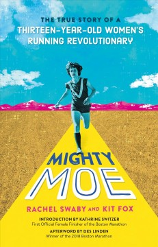Mighty Moe : the true story of a thirteen-year-old running revolutionary