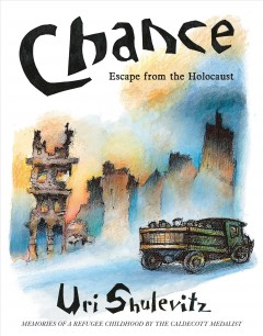 Chance : escape from the Holocaust / Uri Shulevitz ; Wesley Adams, editor.