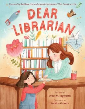 Dear Librarian / Lydia M. Sigwarth ; Romina Galotta.