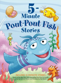 5-minute Pout-Pout Fish stories / written by Wes Adams ; illustrated by Isidre Monés ; colored by Marc Monés.