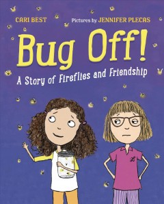 Bug off! / A Story of Fireflies and Friendship