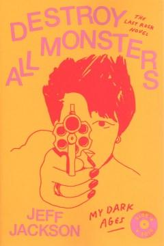 Destroy all monsters : the last rock novel