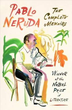 The complete memoirs : expanded edition / Pablo Neruda ; translated from the Spanish by Hardie St. Martin and Adrian Nathan West.