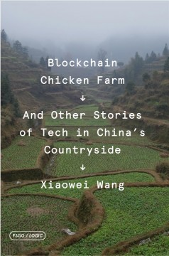 Blockchain chicken farm : and other stories of tech in China's countryside
