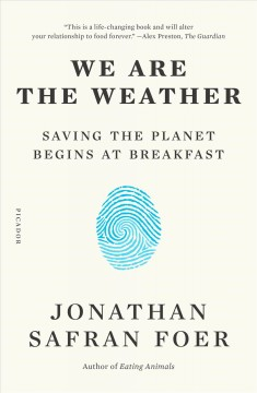 We are the weather saving the planet begins at breakfast / Jonathan Safran Foer.