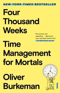 Four thousand weeks time management for mortals / Oliver Burkeman.