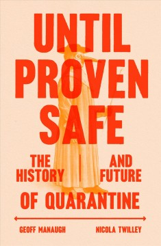 Until proven safe the history and future of quarantine / Geoff Manaugh and Nicola Twilley, MCD.