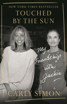 Touched by the sun my friendship with Jackie / Carly Simon.