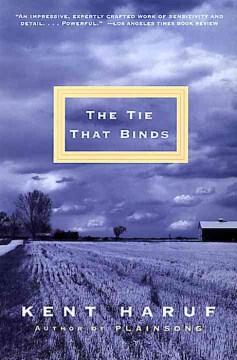 The tie that binds : a novel / Kent Haruf.