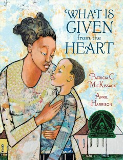 What is given from the heart / by Patricia C. McKissack ; illustrated by April Harrison.
