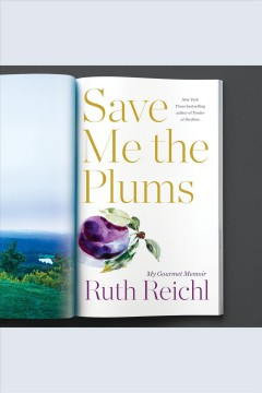 Save me the plums [electronic resource] : my Gourmet memoir / Ruth Reichl.