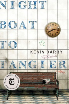 Night boat to Tangier : a novel / Kevin Barry.