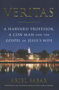 Veritas : a Harvard professor, a con man, and the Gospel of Jesus's Wife / Ariel Sabar.